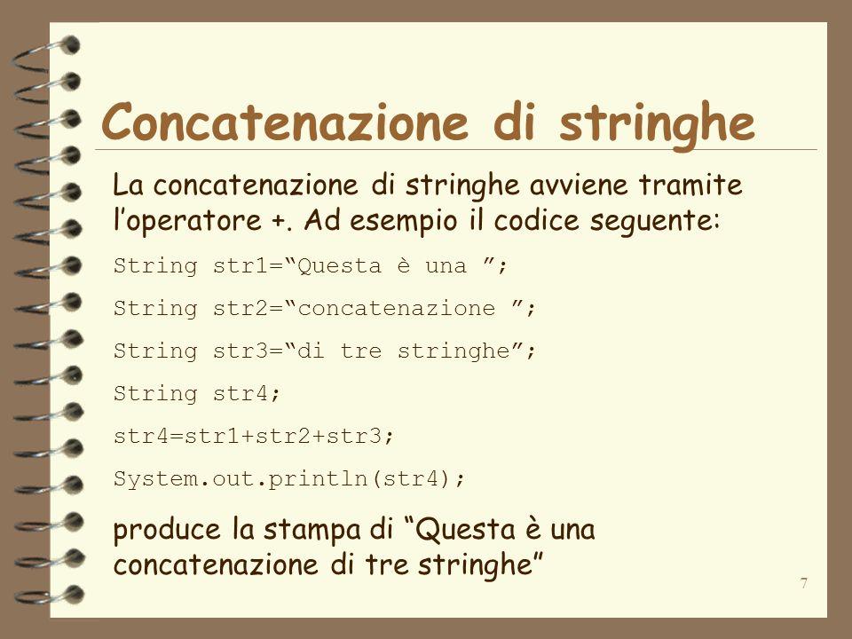 7 Concatenazione di stringhe La concatenazione di stringhe avviene tramite loperatore +. Ad esempio il codice seguente: String str1=Questa è una ; Str