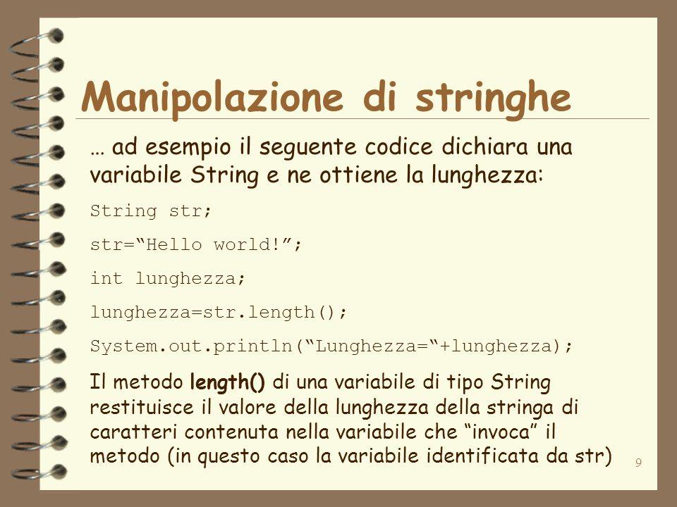 10 Manipolazione di stringhe I metodi che vediamo nel seguito servono: per calcolare la lunghezza di una stringa per ottenere il carattere in una data posizione per confrontare due stringhe per convertire una stringa in caratteri minuscoli per convertire una stringa in caratteri maiuscoli