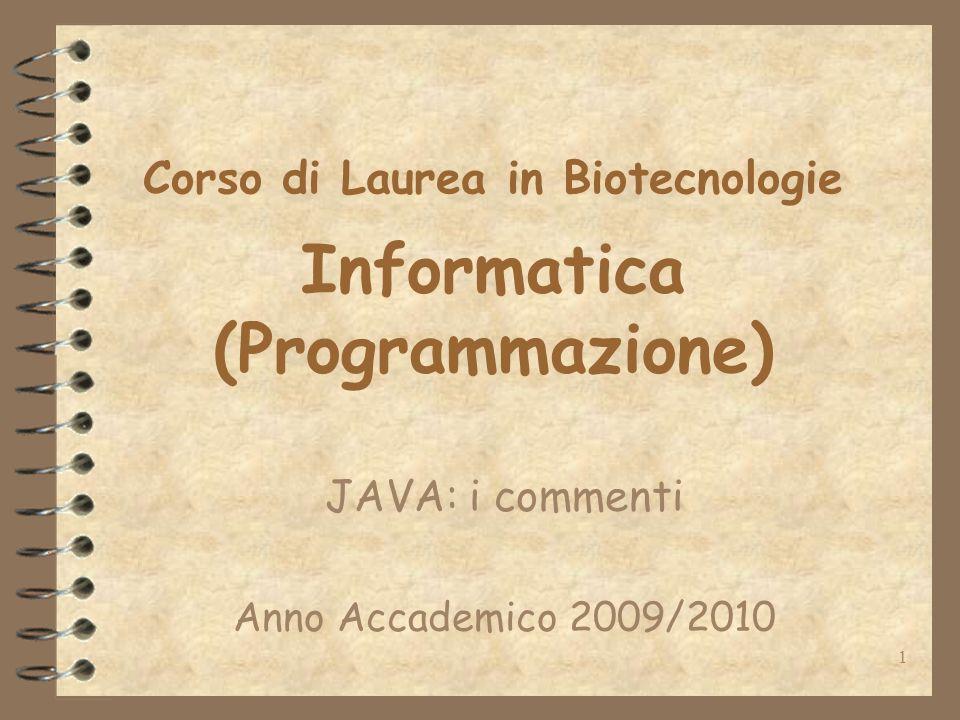 1 Corso di Laurea in Biotecnologie Informatica (Programmazione) JAVA: i commenti Anno Accademico 2009/2010