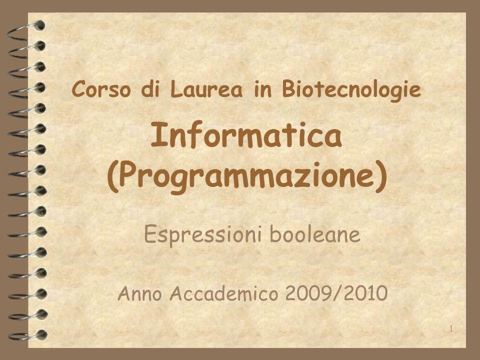 1 Corso di Laurea in Biotecnologie Informatica (Programmazione) Espressioni booleane Anno Accademico 2009/2010