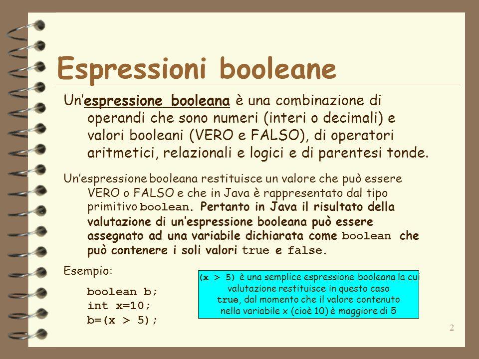 2 Espressioni booleane Unespressione booleana è una combinazione di operandi che sono numeri (interi o decimali) e valori booleani (VERO e FALSO), di