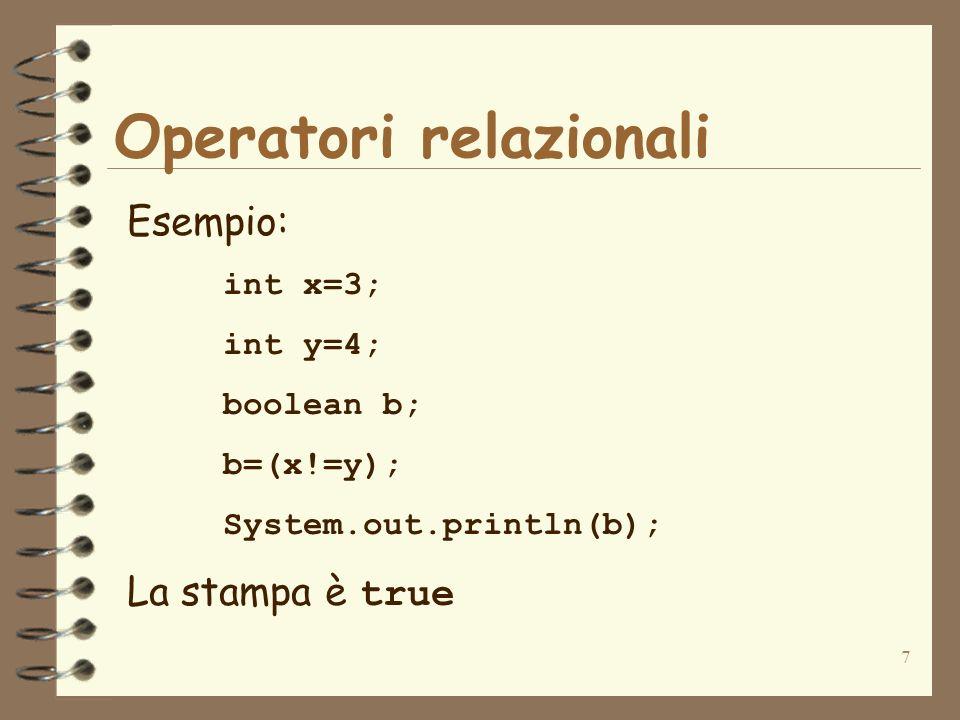 7 Operatori relazionali Esempio: int x=3; int y=4; boolean b; b=(x!=y); System.out.println(b); La stampa è true