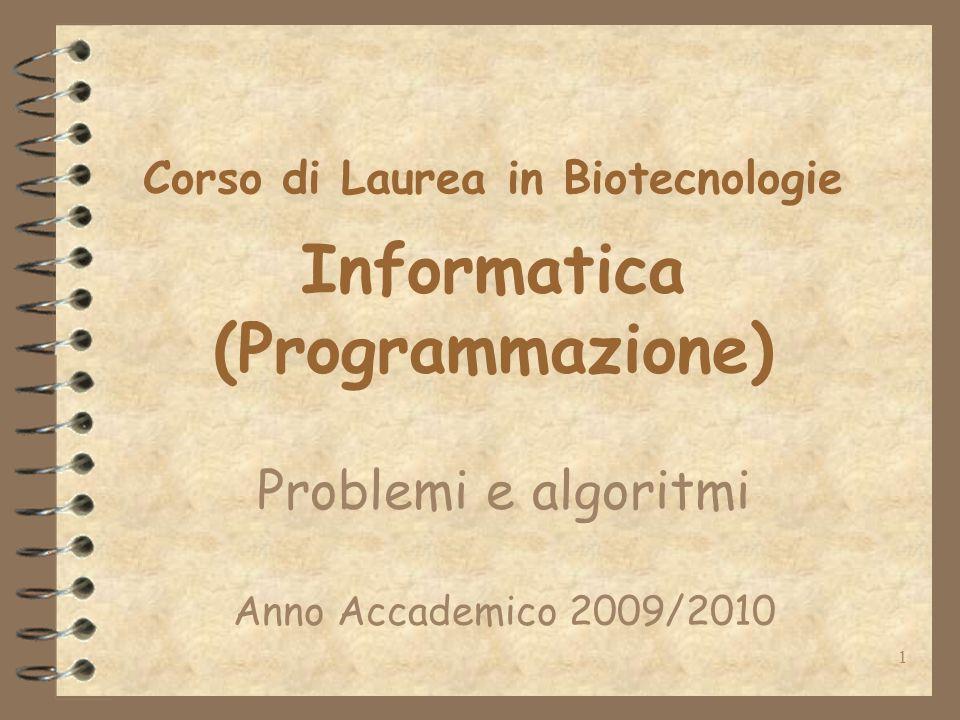1 Corso di Laurea in Biotecnologie Informatica (Programmazione) Problemi e algoritmi Anno Accademico 2009/2010