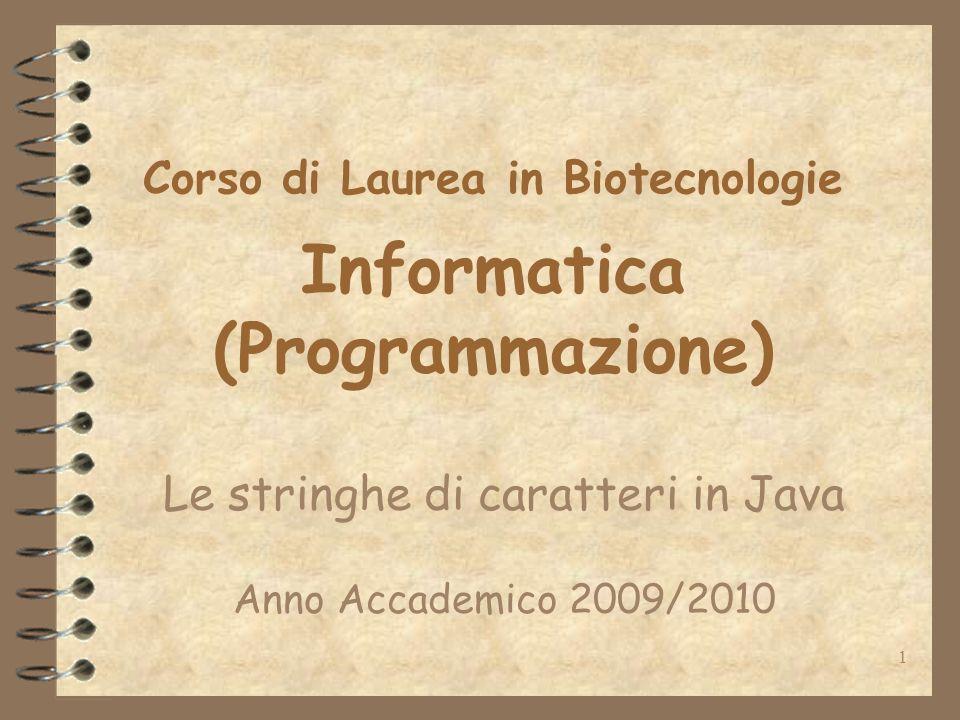 1 Corso di Laurea in Biotecnologie Informatica (Programmazione) Le stringhe di caratteri in Java Anno Accademico 2009/2010
