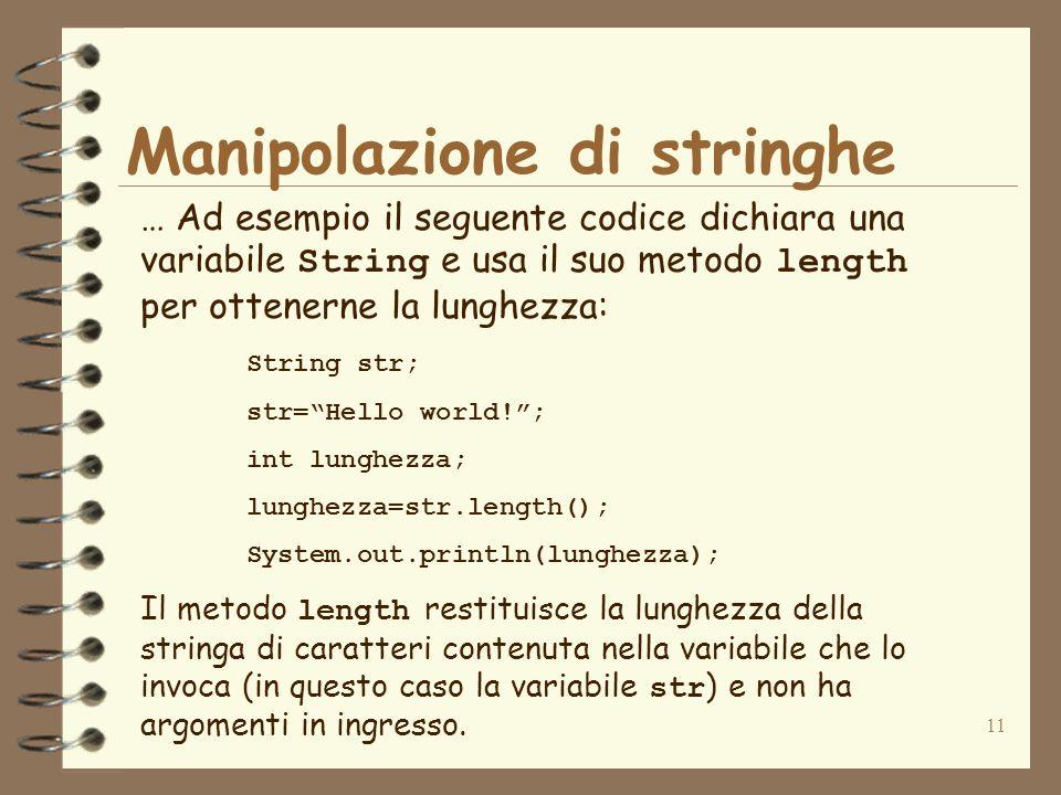 11 Manipolazione di stringhe … Ad esempio il seguente codice dichiara una variabile String e usa il suo metodo length per ottenerne la lunghezza: Stri