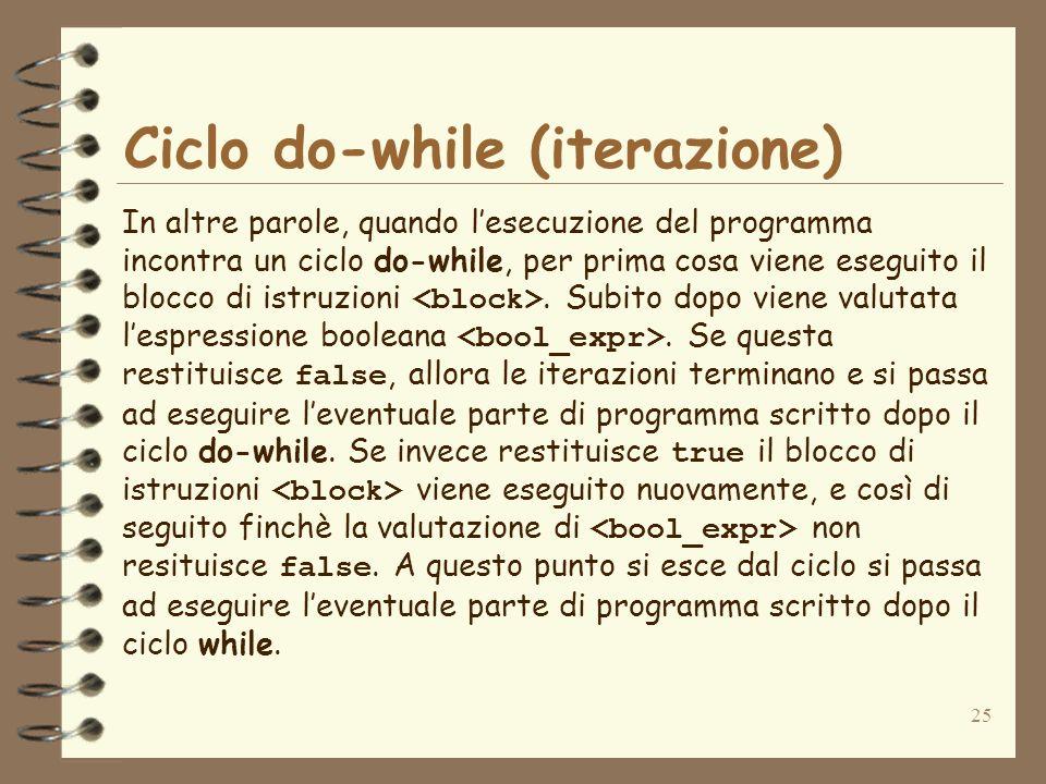 25 Ciclo do-while (iterazione) In altre parole, quando lesecuzione del programma incontra un ciclo do-while, per prima cosa viene eseguito il blocco d