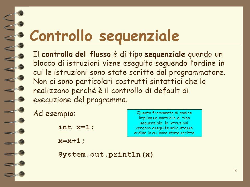 3 Controllo sequenziale Il controllo del flusso è di tipo sequenziale quando un blocco di istruzioni viene eseguito seguendo lordine in cui le istruzi