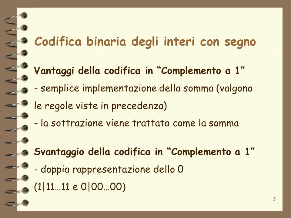 5 Codifica binaria degli interi con segno Vantaggi della codifica in Complemento a 1 - semplice implementazione della somma (valgono le regole viste i