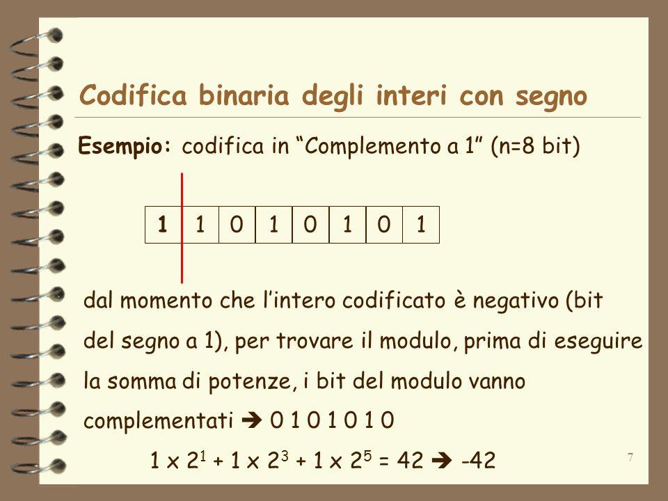 7 Codifica binaria degli interi con segno Esempio: codifica in Complemento a 1 (n=8 bit) dal momento che lintero codificato è negativo (bit del segno