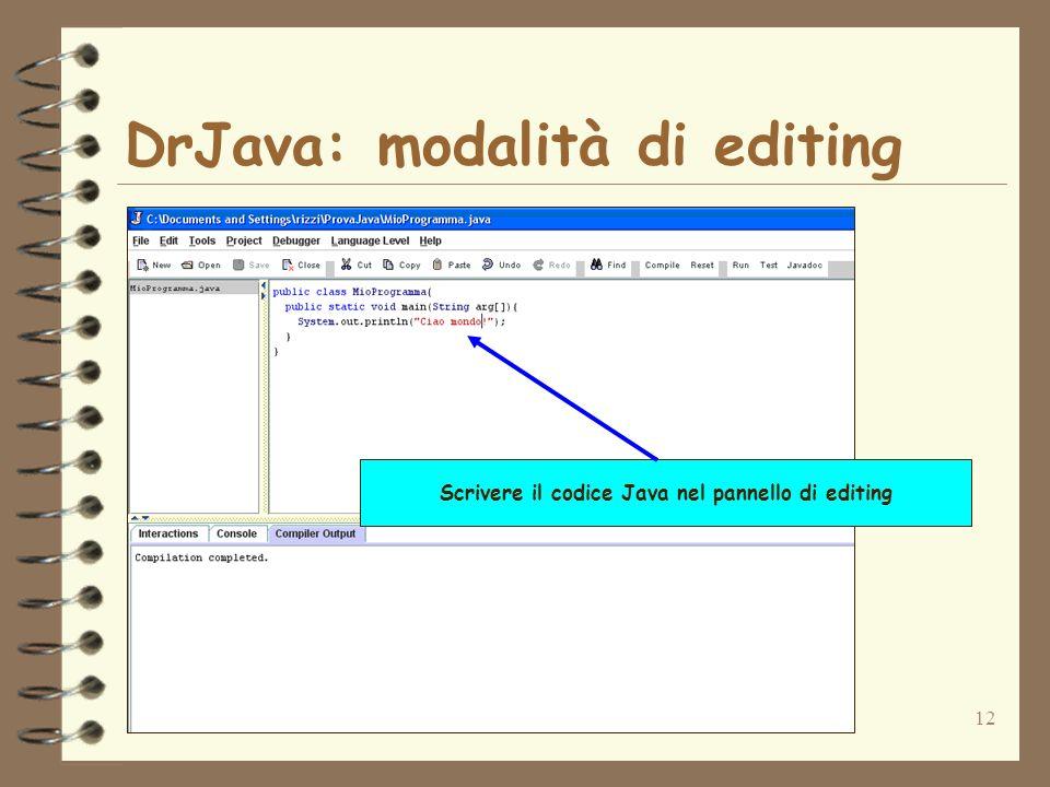 12 DrJava: modalità di editing Scrivere il codice Java nel pannello di editing