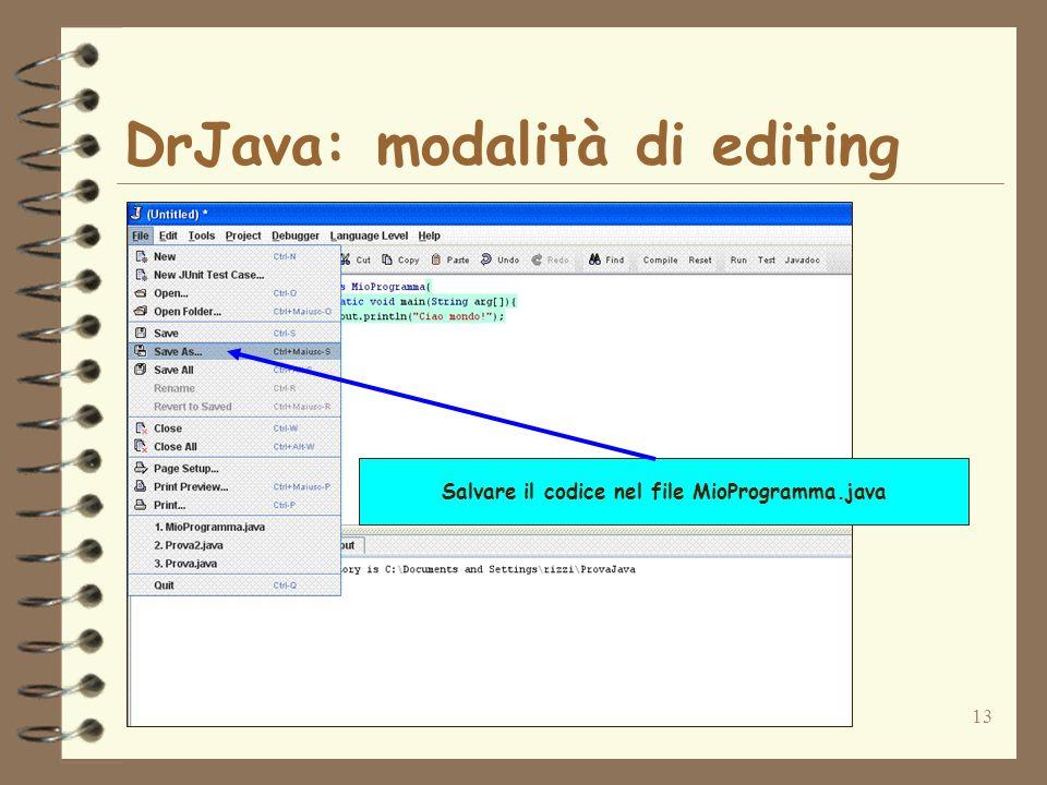 13 DrJava: modalità di editing Salvare il codice nel file MioProgramma.java
