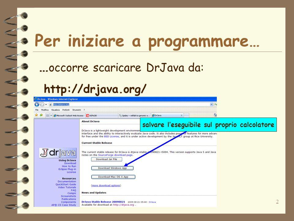 2 Per iniziare a programmare… … occorre scaricare DrJava da: http://drjava.org/ salvare leseguibile sul proprio calcolatore