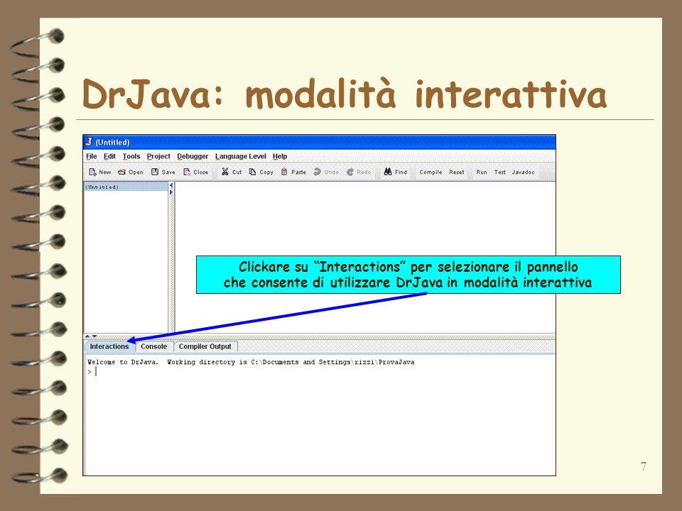 8 DrJava: modalità interattiva Digitare unistruzione in corrispondenza del cursore e premere INVIO.