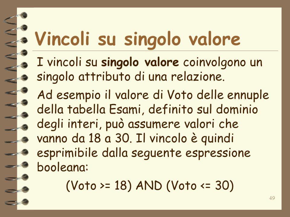 49 Vincoli su singolo valore I vincoli su singolo valore coinvolgono un singolo attributo di una relazione.