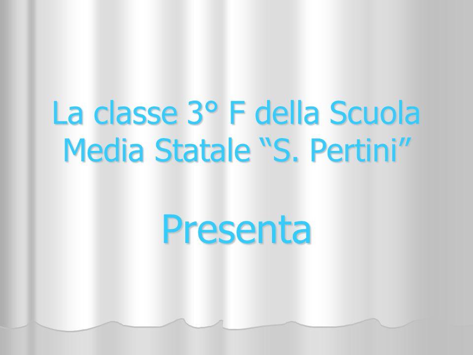 La classe 3° F della Scuola Media Statale S. Pertini Presenta