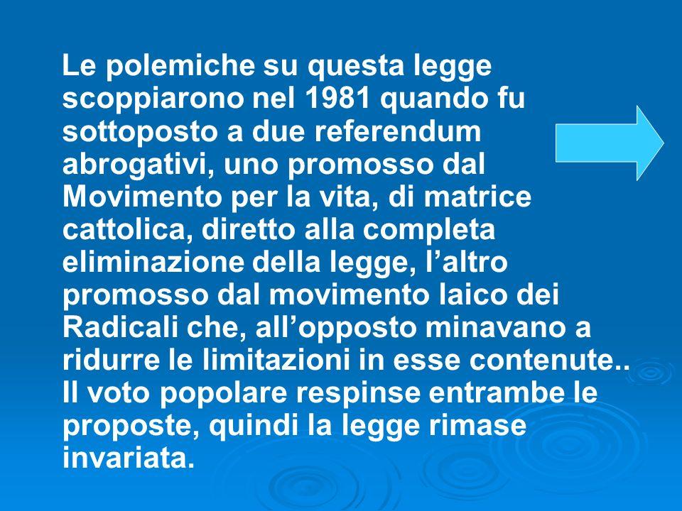 Le polemiche su questa legge scoppiarono nel 1981 quando fu sottoposto a due referendum abrogativi, uno promosso dal Movimento per la vita, di matrice