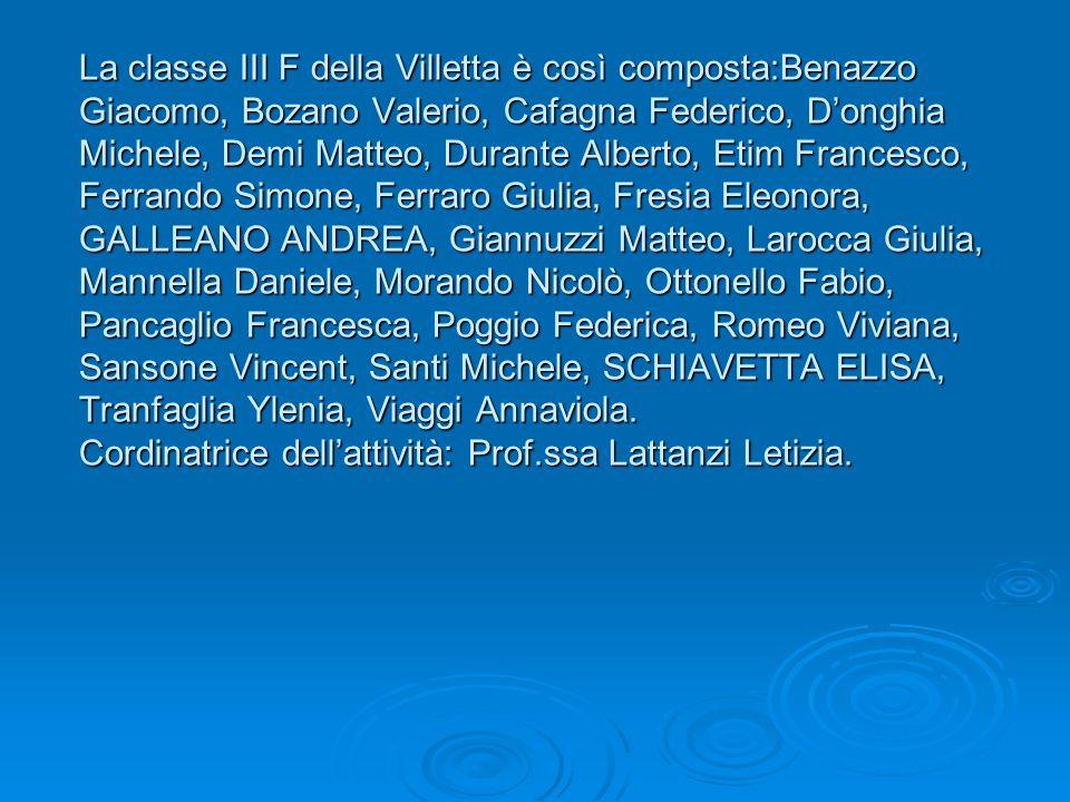 La classe III F della Villetta è così composta:Benazzo Giacomo, Bozano Valerio, Cafagna Federico, Donghia Michele, Demi Matteo, Durante Alberto, Etim
