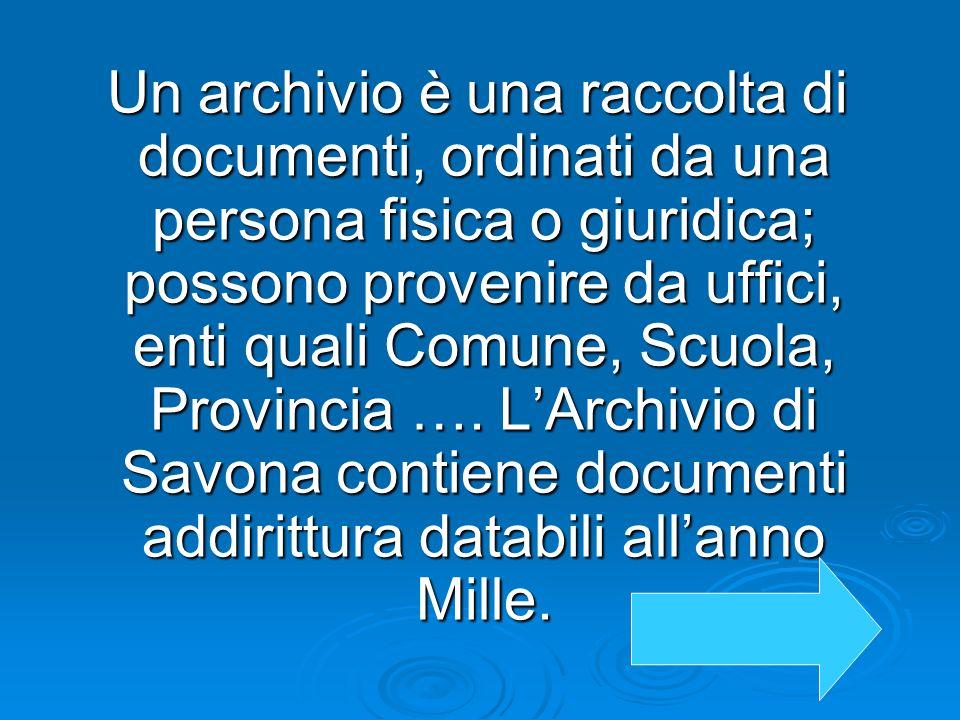 Un archivio è una raccolta di documenti, ordinati da una persona fisica o giuridica; possono provenire da uffici, enti quali Comune, Scuola, Provincia
