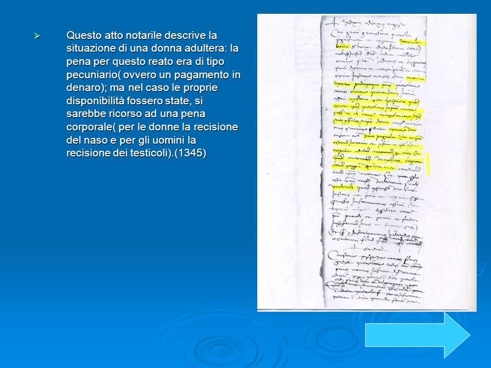 Questo atto notarile descrive la situazione di una donna adultera: la pena per questo reato era di tipo pecuniario( ovvero un pagamento in denaro); ma