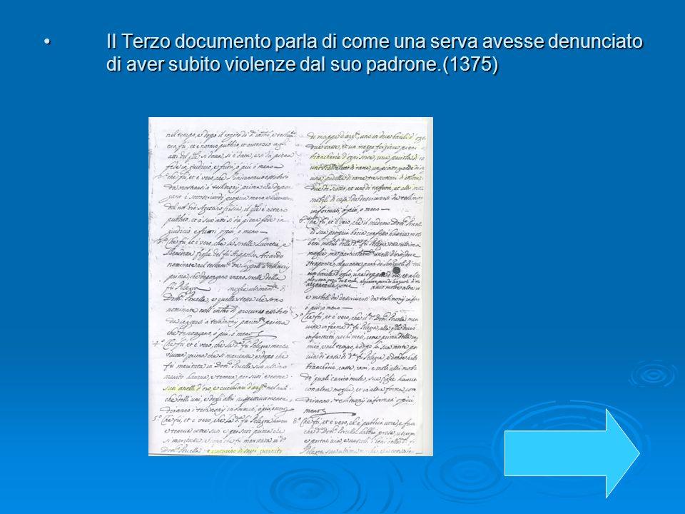 Il Terzo documento parla di come una serva avesse denunciato di aver subito violenze dal suo padrone.(1375)Il Terzo documento parla di come una serva
