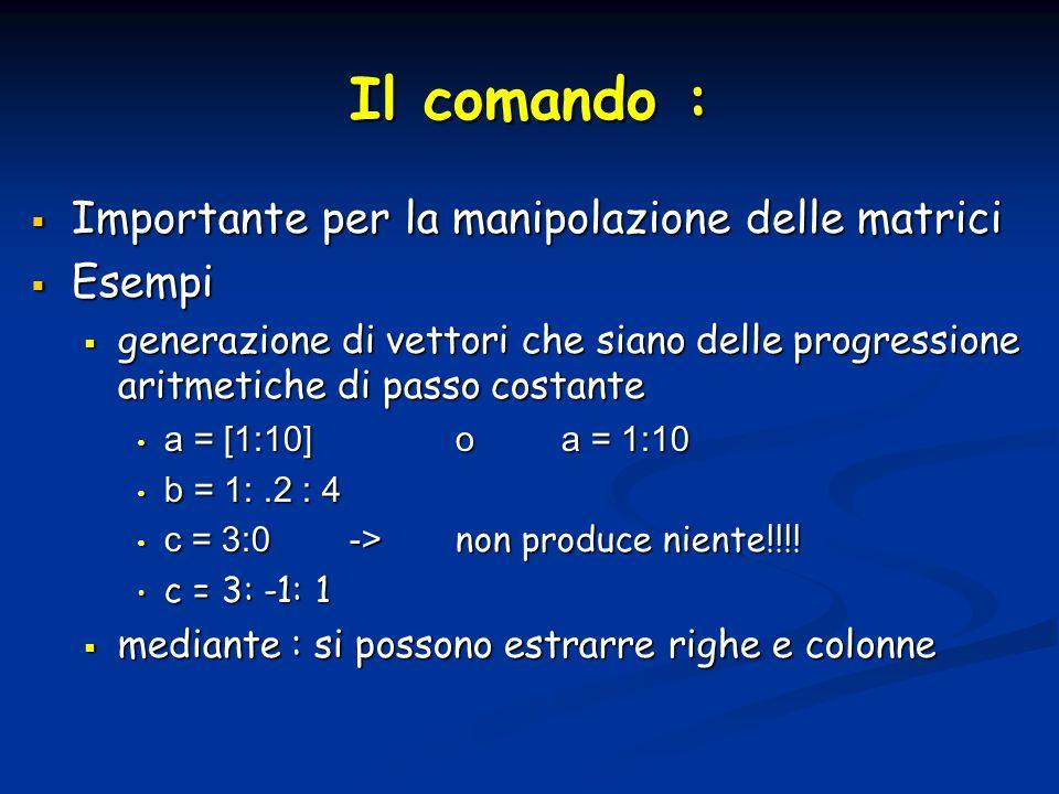 Esercizio Costruire il vettore v di 40 elementi Costruire il vettore v di 40 elementi v = [1,2,…,20,20,19,…,1] Usare il comando length su v Usare il comando length su v