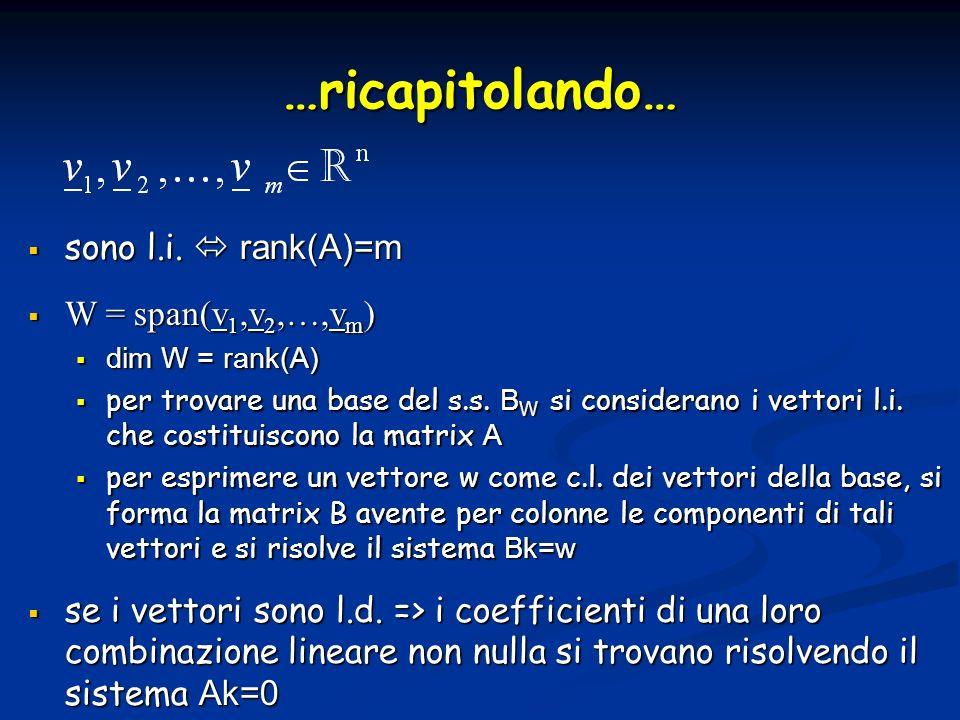 sono l.i. rank(A)=m sono l.i. rank(A)=m W = span(v 1,v 2,…,v m ) W = span(v 1,v 2,…,v m ) dim W = rank(A) dim W = rank(A) per trovare una base del s.s