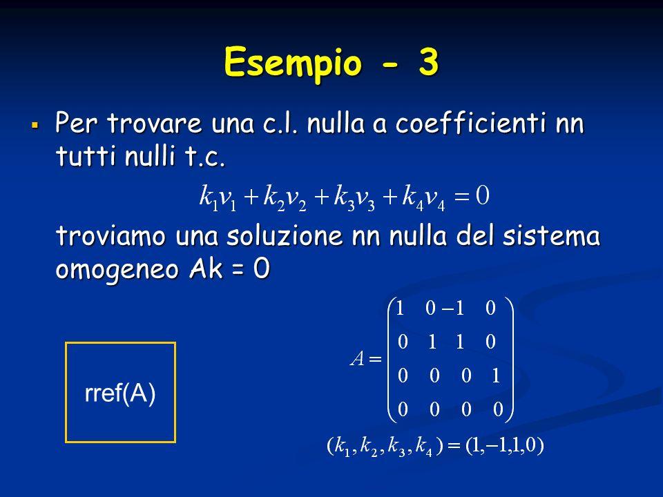 Esempio - 3 Per trovare una c.l. nulla a coefficienti nn tutti nulli t.c. Per trovare una c.l. nulla a coefficienti nn tutti nulli t.c. troviamo una s