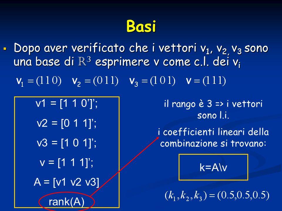 Basi Dopo aver verificato che i vettori v 1, v 2, v 3 sono una base di R3 esprimere v come c.l. dei v i Dopo aver verificato che i vettori v 1, v 2, v