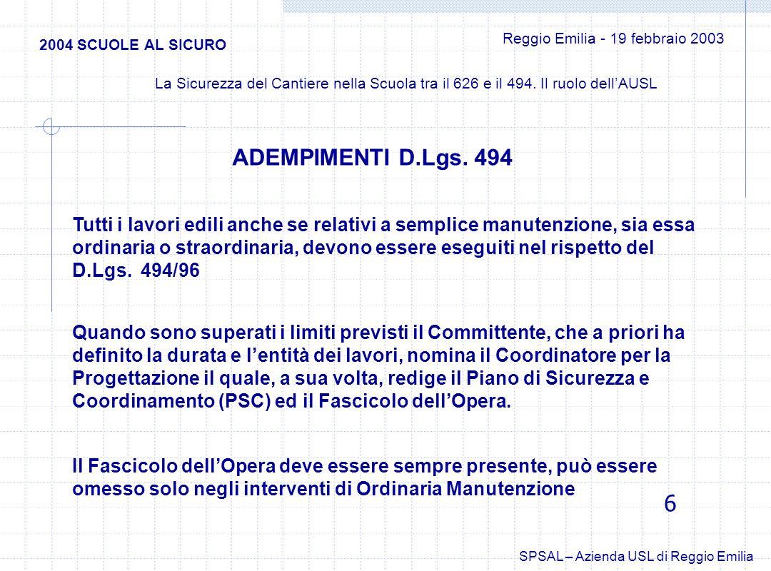 Scambio di informazioni tra Dirigente Scolastico (o RSPP scuola) e Coordinatore Progettazione; Accordo tra i due su come affrontare le inevitabili interferenze; Piano Sicurezza e Coordinamento (PSC) in linea con gli accordi presi Garanzia di consegna a tutte le imprese del PSC Informazione da parte delle Imprese in merito ai rischi relativi al proprio cantiere (anche tramite il proprio Piano Operativo di Sicurezza: POS) 2004 SCUOLE AL SICURO Reggio Emilia - 19 febbraio 2003 La Sicurezza del Cantiere nella Scuola tra il 626 e il 494.