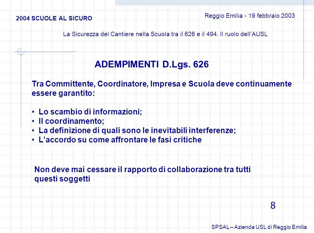 Tra Committente, Coordinatore, Impresa e Scuola deve continuamente essere garantito: Lo scambio di informazioni; Il coordinamento; La definizione di q