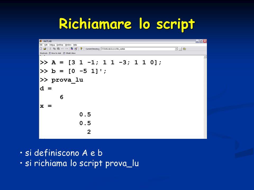 Richiamare lo script si definiscono A e b si richiama lo script prova_lu