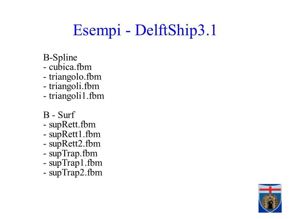 Esempi - DelftShip3.1 B-Spline - cubica.fbm - triangolo.fbm - triangoli.fbm - triangoli1.fbm B - Surf - supRett.fbm - supRett1.fbm - supRett2.fbm - supTrap.fbm - supTrap1.fbm - supTrap2.fbm