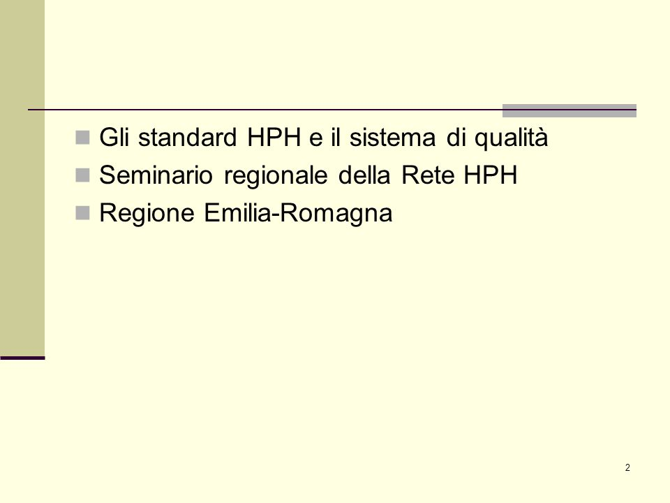 2 Gli standard HPH e il sistema di qualità Seminario regionale della Rete HPH Regione Emilia-Romagna