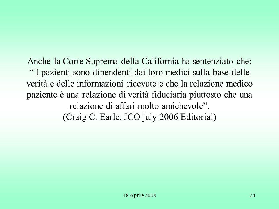 18 Aprile 200824 Anche la Corte Suprema della California ha sentenziato che: I pazienti sono dipendenti dai loro medici sulla base delle verità e dell
