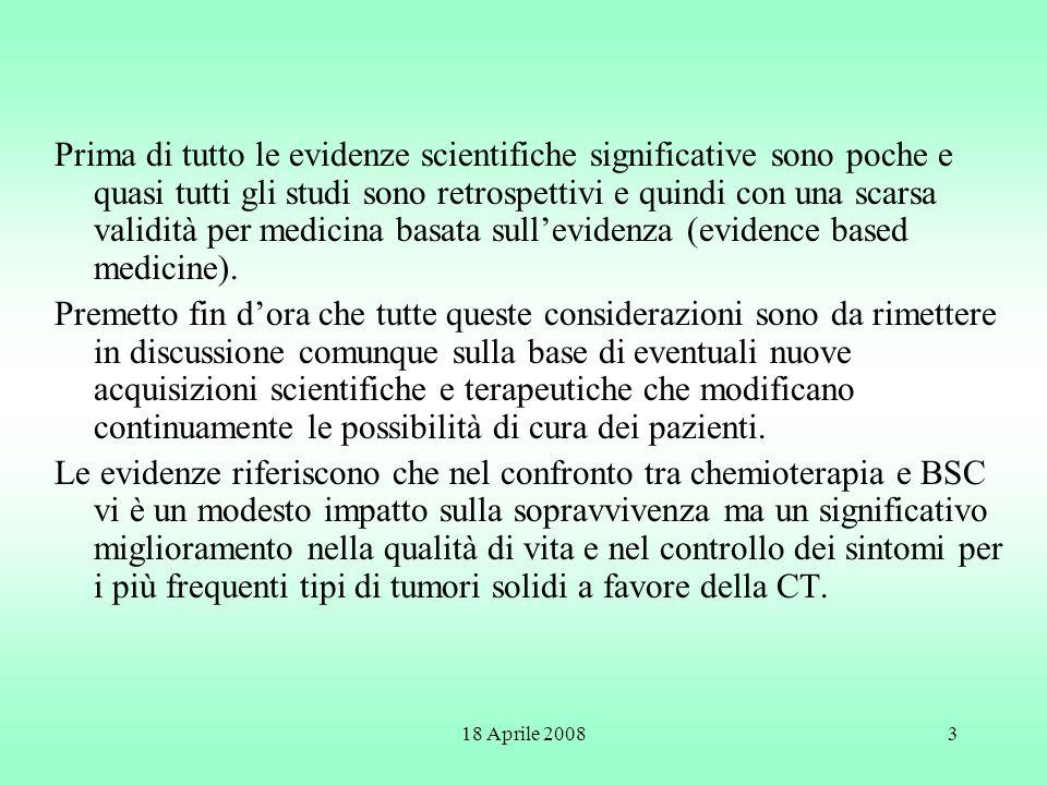 18 Aprile 20083 Prima di tutto le evidenze scientifiche significative sono poche e quasi tutti gli studi sono retrospettivi e quindi con una scarsa va