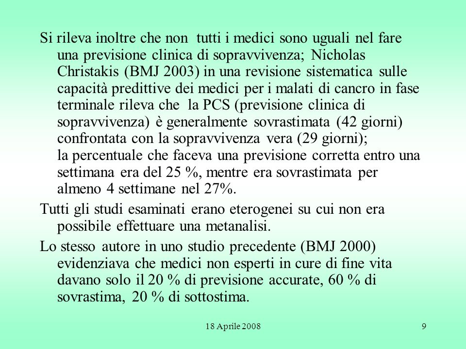 18 Aprile 200810 Un altro studio evidenzia che medici addestrati a lungo nelle cure di fine vita (9,5 anni) hanno capacità predittiva accurata nel 33 %, un 39 % di sovrastima, ed un 28 % di sottostima.