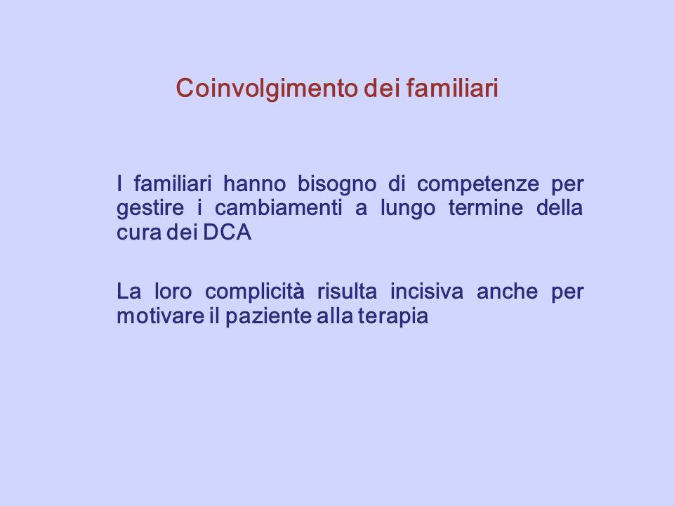 Coinvolgimento dei familiari I familiari hanno bisogno di competenze per gestire i cambiamenti a lungo termine della cura dei DCA La loro complicit à