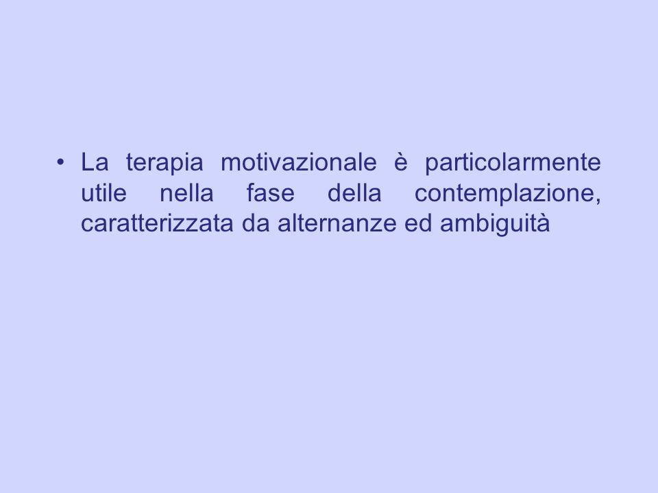 La terapia motivazionale è particolarmente utile nella fase della contemplazione, caratterizzata da alternanze ed ambiguit à
