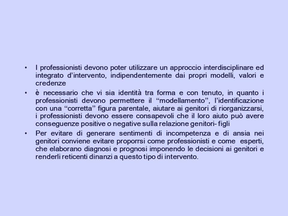 I professionisti devono poter utilizzare un approccio interdisciplinare ed integrato d intervento, indipendentemente dai propri modelli, valori e cred