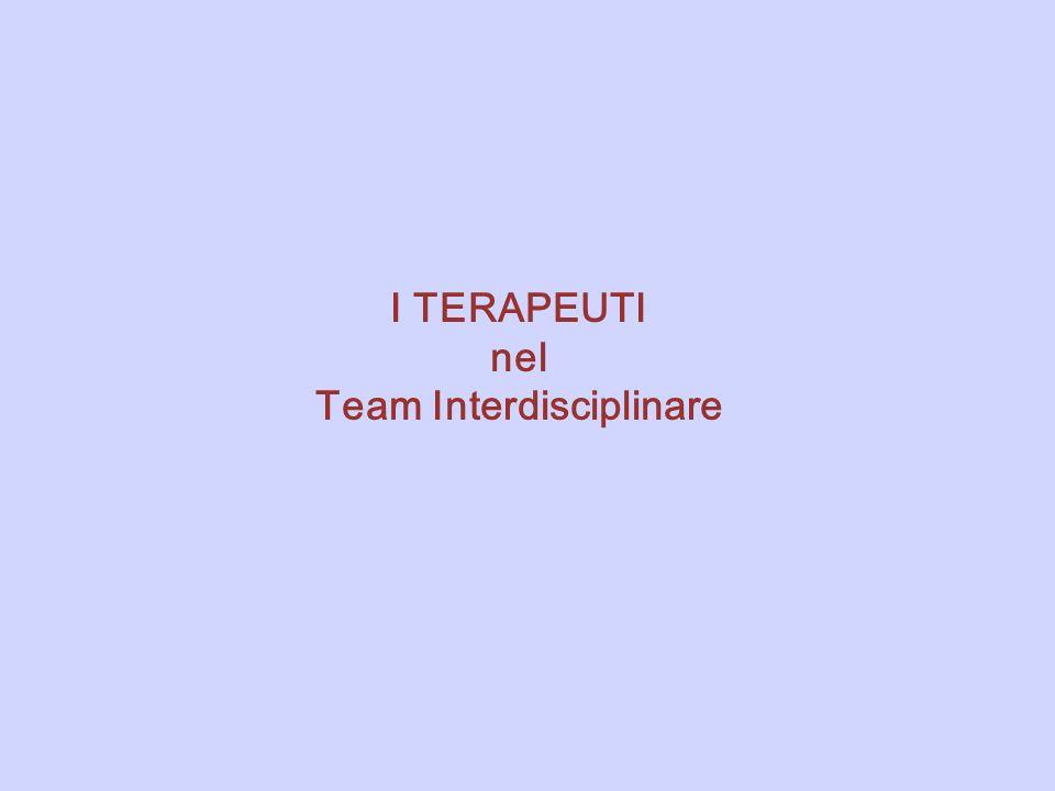 I TERAPEUTI nel Team Interdisciplinare