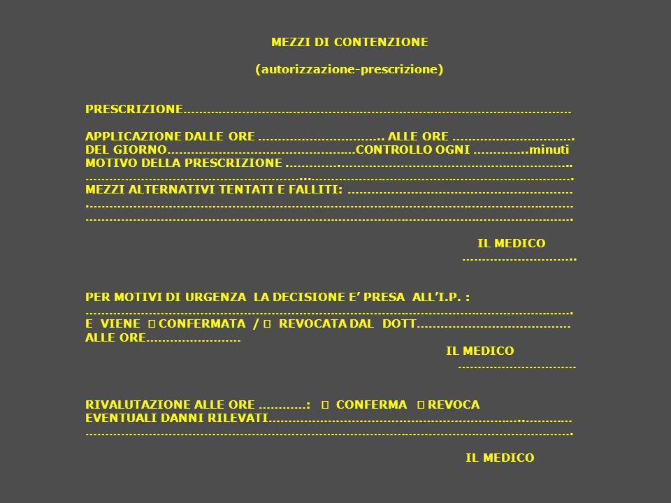 MEZZI DI CONTENZIONE (autorizzazione-prescrizione) PRESCRIZIONE……………………………………………………………………………………… APPLICAZIONE DALLE ORE ………………………….. ALLE ORE ……………………