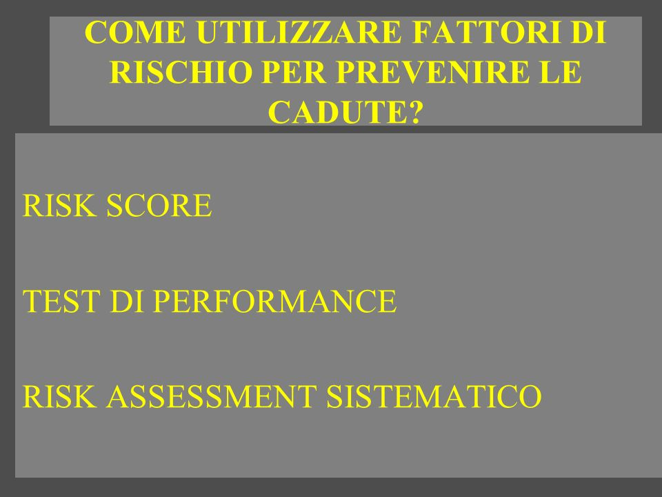 COME UTILIZZARE FATTORI DI RISCHIO PER PREVENIRE LE CADUTE? RISK SCORE TEST DI PERFORMANCE RISK ASSESSMENT SISTEMATICO