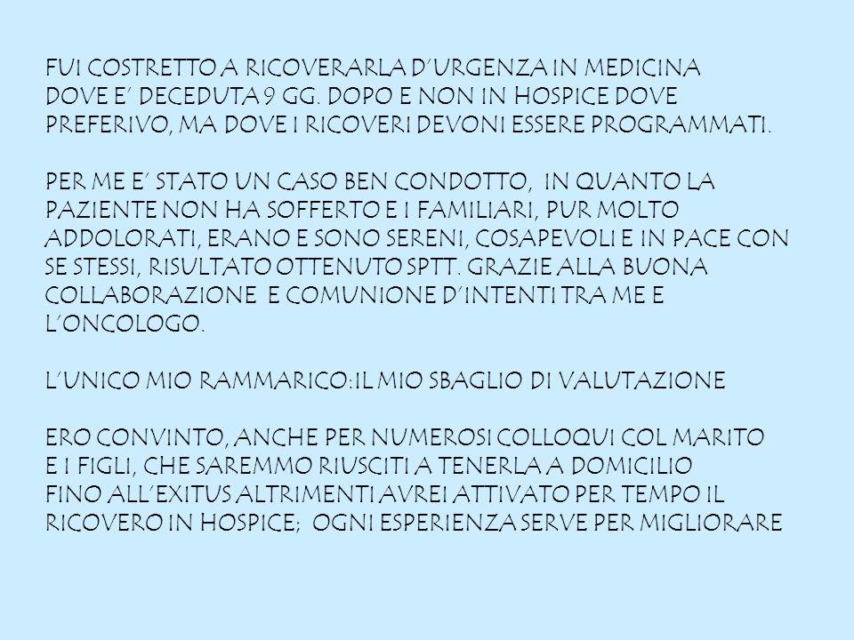 FUI COSTRETTO A RICOVERARLA DURGENZA IN MEDICINA DOVE E DECEDUTA 9 GG.