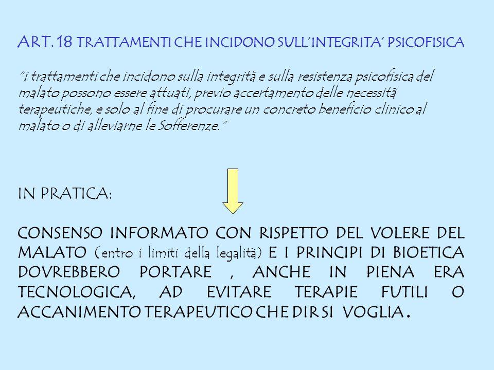 ART. 18 TRATTAMENTI CHE INCIDONO SULLINTEGRITA PSICOFISICA i trattamenti che incidono sulla integrità e sulla resistenza psicofisica del malato posson