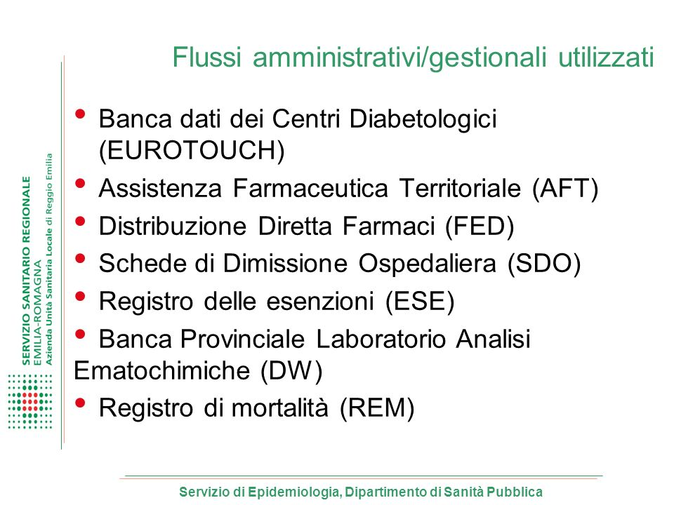 Flussi amministrativi/gestionali utilizzati Banca dati dei Centri Diabetologici (EUROTOUCH) Assistenza Farmaceutica Territoriale (AFT) Distribuzione D