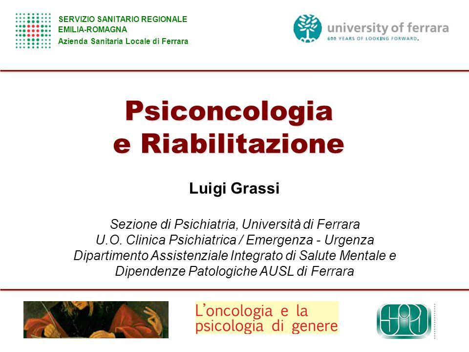 Psiconcologia e Riabilitazione SERVIZIO SANITARIO REGIONALE EMILIA-ROMAGNA Azienda Sanitaria Locale di Ferrara Luigi Grassi Sezione di Psichiatria, Un