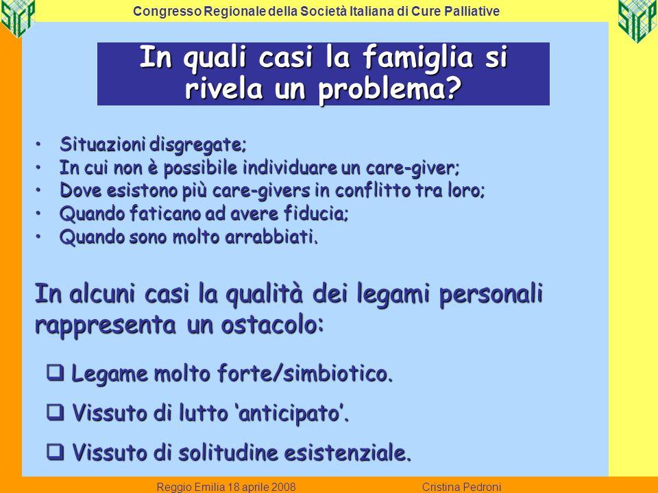 Reggio Emilia 18 aprile 2008 Cristina Pedroni Congresso Regionale della Società Italiana di Cure Palliative In quali casi la famiglia si rivela un pro