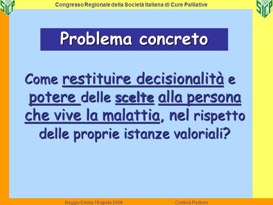 Come restituire decisionalità e potere delle scelte alla persona che vive la malattia, nel rispetto delle proprie istanze valoriali ? Reggio Emilia 18