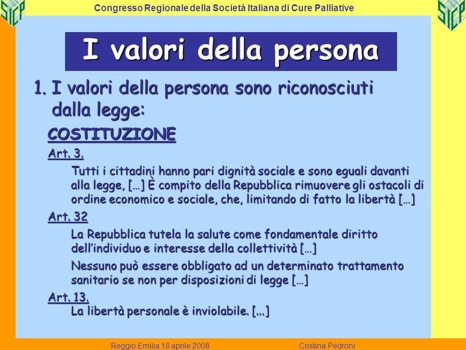 1. I valori della persona sono riconosciuti dalla legge: COSTITUZIONE Art. 3. Tutti i cittadini hanno pari dignità sociale e sono eguali davanti alla