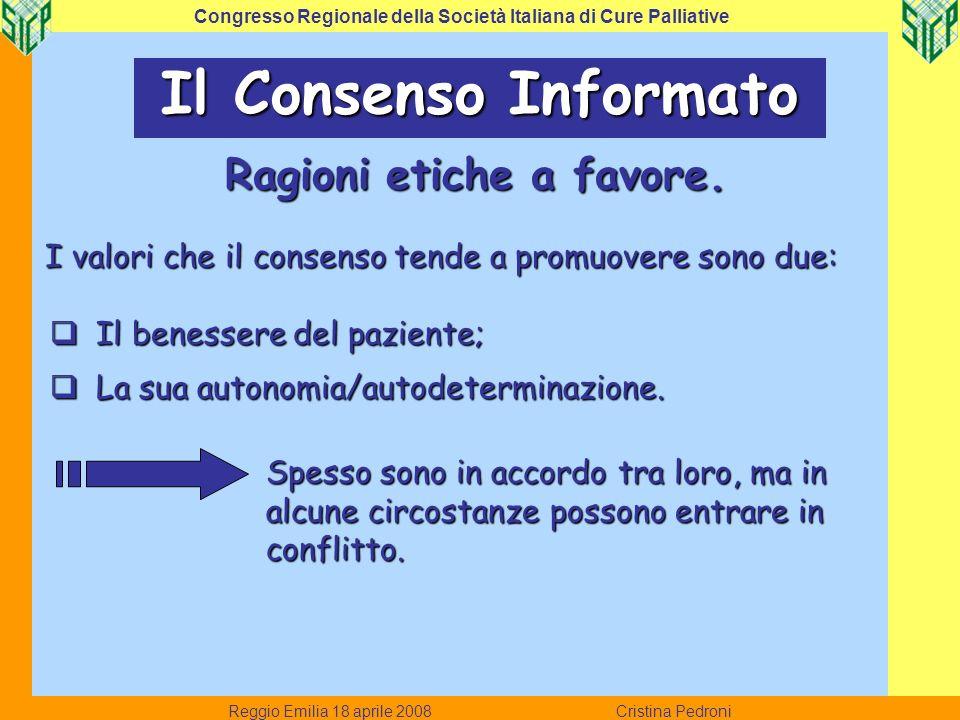 Reggio Emilia 18 aprile 2008 Cristina Pedroni Congresso Regionale della Società Italiana di Cure Palliative Il Consenso Informato Ragioni etiche a favore.
